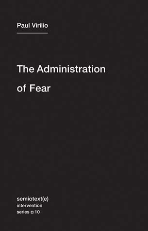 Paul Virilio - The Administration of Fear