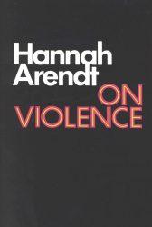 Hanna Arendt - On Violence